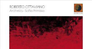 Roberto Ottaviano «Arcthetics - Soffio primitivo»