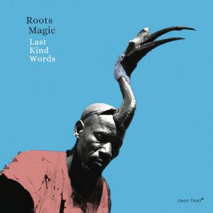 Last Kind Words - Roots Magic