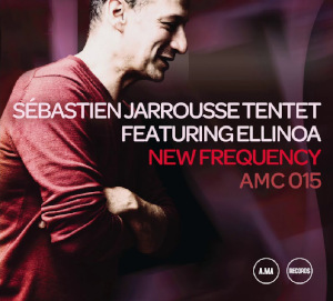 Sébastien Jarrousse Tentet featuring Ellinoa «New Frequency»