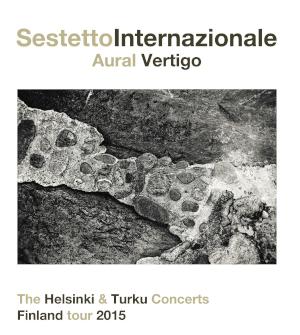 Sestetto Internazionale Aural Vertigo «The Helsinki & Turku Concerts, Finland Tour 2015»