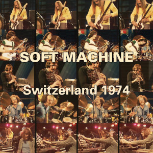 Soft Machine «Switzerland 1974»