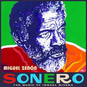Sonero: The Music Of Ismael Rivera - Miguel Zenón