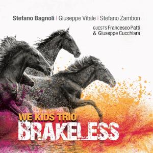 Stefano Bagnoli We Kids Trio «Brakeless»