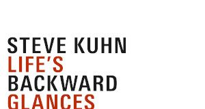 Steve Kuhn «Life's Backward Glances. Solo And Quartet»