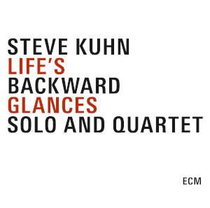 Steve Kuhn «Life's Backward Glances. Solo And Quartet»