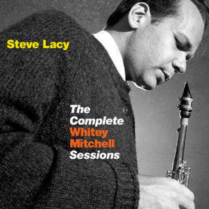 Steve Lacy «The Complete Whitey Mitchell Sessions»