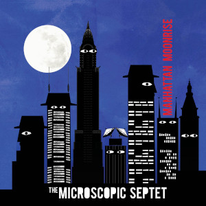 The Microscopic Septet «Manhattan Moonrise»