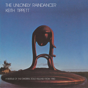 The Unlonely Raindancer - Keith Tippett