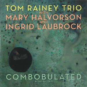 Tom Rainey Trio «Combobulated»