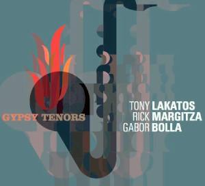 Tony Lakatos / Rick Margitza / Gabor Bolla «Gypsy Tenors»