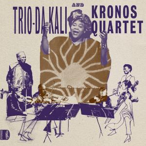 Trio Da Kali & Kronos Quartet «Ladilikan»