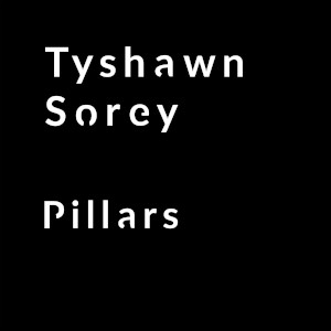 Tyshawn Sorey - Pillars
