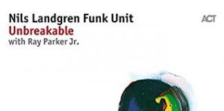 Unbreakable - Nils Landgren Funk Unit