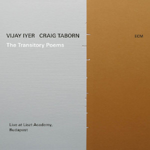 Vijay Iyer & Craig Taborn «The Transitory Poems: Live At Liszt Academy, Budapest»