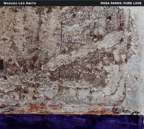 Wadada Leo Smith «Rosa Parks: Pure Love»
