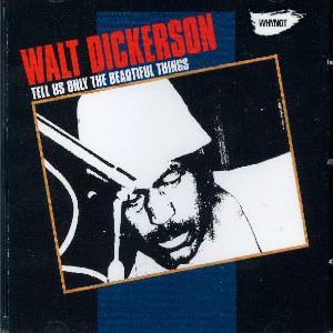 Walt Dickerson «Tell Us Only The Beautiful Things»
