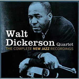 Walt Dickerson «The Complete New Jazz Recordings»