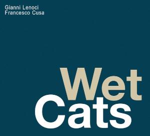 Wet Cats - Gianni Lenoci & Francesco Cusa