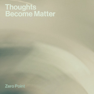 Zero Point «Thoughts Become Matter»