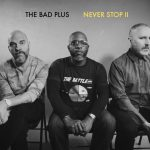 The Bad Plus Never Stop II