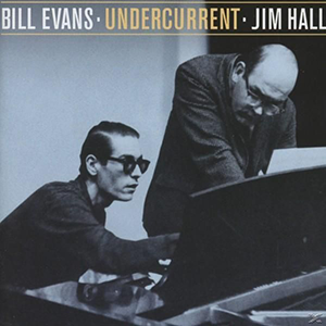 Bill Evans Jim Hall - Undercurrent