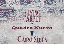 Quadro Nuevo – Cairo Steps «Flying Carpet»