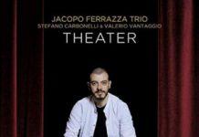 Theater - Jacopo Ferrazza Trio